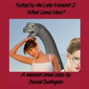 Fucked by the Lake Monster 2: What Cums Next? ebook by Brandi Burlington
