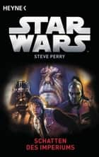 Star Wars™: Schatten des Imperiums - Roman ebook by Steve Perry, Thomas Ziegler