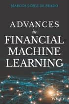 Advances in Financial Machine Learning ebook by Marcos Lopez de Prado