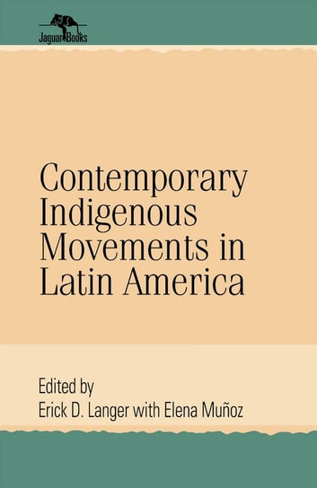 Contemporary Indigenous Movements In Latin America 63