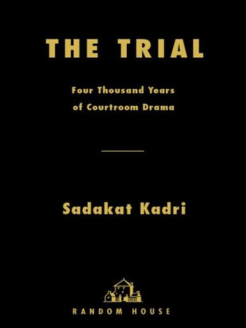 The Trial - Four Thousand Years of Courtroom Drama ebook by Sadakat Kadri