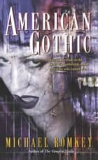 American Gothic - A Novel ebook by Michael Romkey