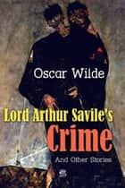 Lord Arthur Savile's Crime and Other Stories ebook by Oscar Wilde