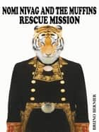Nomi Nivag And The Muffins Rescue Mission ebook by Bruno Bernier