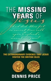 The Missing Years of Jesus ebook by Dennis Price