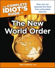 The Complete Idiot's Guide to the New World Order ebook by Alan Axelrod PhD