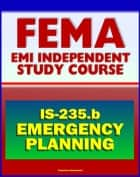 21st Century FEMA Study Course: Emergency Planning (IS-235.b) - December 2011 Guide for Emergency Management Personnel in Developing Emergency Operations Plans (EOP) ebook by Progressive Management