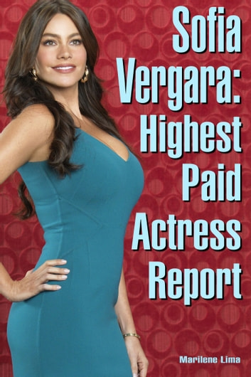 Sofia Vergara: Highest Paid Actress Report ebook by Marilene Lima