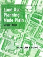 Land Use Planning Made Plain ebook by Hok-Lin Leung