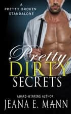 Pretty Dirty Secrets - An Unconventional Love Story eBook by Jeana E. Mann