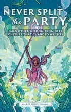 Never Split the Party (and Other Wisdom from Geek Culture that Changed My Life) - Area of Effect, #1 ebook by Allison Alexander, Michael Boyce, Alex J. Cavanaugh,...