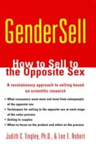 GenderSell - How to Sell to the Opposite Sex ebook by Lee E. Robert, Judith C. Tingley, Ph.D.