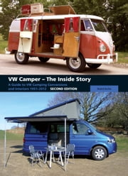 VW Camper - The Inside Story - A Guide to VW Camping Conversions and Interiors 1951-2012 ebook by David Eccles