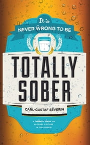It's never wrong to be Totally Sober ebook by Carl-Gustaf Severin