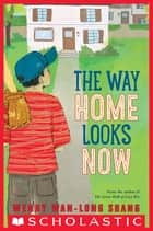 The Way Home Looks Now ebook by Wendy Wan-Long Shang