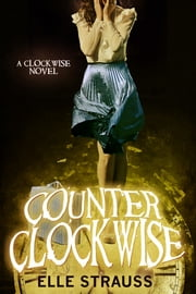 Counter Clockwise - A young adult time travel romance. ebook by Elle Strauss