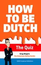 How to be Dutch - the quiz ebook by Greg Shapiro