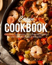 Cajun Cookbook: Discover the Heart of Southern Cooking with Delicious Cajun Recipes ebook by BookSumo Press