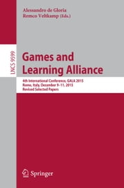 Games and Learning Alliance - 4th International Conference, GALA 2015, Rome, Italy, December 9-11, 2015, Revised Selected Papers ebook by Alessandro De Gloria,Remco Veltkamp