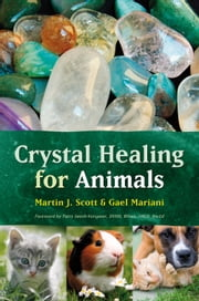 Crystal Healing for Animals ebook by Martin Scott,Gael Mariani