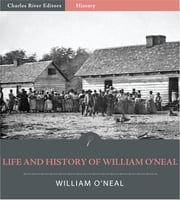 Life and History of William ONeal; or The Man Who Sold His Wife (Illustrated Edition) ebook by William O'Neal