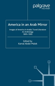 America in An Arab Mirror - Images of America in Arabic Travel Literature: An Anthology ebook by Mouna El Kahla,K. Abdel-Malek