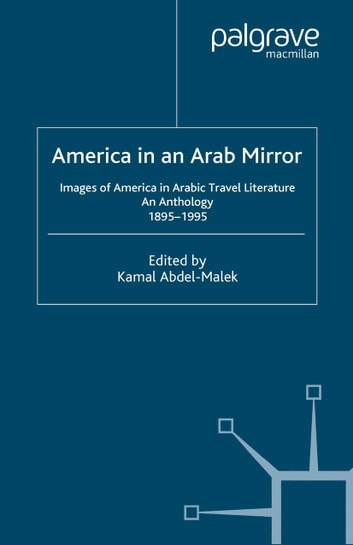 America in An Arab Mirror - Images of America in Arabic Travel Literature: An Anthology ebook by K. Abdel-Malek