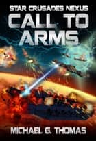 Call to Arms (Star Crusades Nexus, Book 6) ebook by Michael G. Thomas