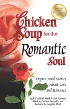 Chicken Soup for the Romantic Soul - Inspirational Stories About Love and Romance ebook by Jack Canfield, Mark Victor Hansen
