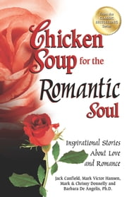 Chicken Soup for the Romantic Soul - Inspirational Stories About Love and Romance ebook by Jack Canfield,Mark Victor Hansen