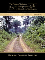 THE DAMBY TRADITION OF THE KONO OF SIERRA LEONE-WEST AFRICA - WITH THE DAMBY ANIMALS AS IDENTIFIED BY THE PROGENITORS ebook by KUMBA FEMUSU SOLLEH