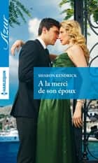 A la merci de son époux ebook by Sharon Kendrick