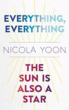 Everything, Everything AND The Sun Is Also a Star Two-book Bundle ebook by Nicola Yoon