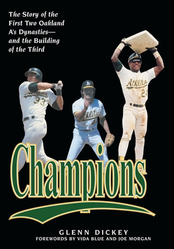 Champions - The Story of the First Two Oakland A's Dynasties-and the Building of the Third eBook by Glenn Dickey