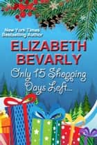 Only 15 Shopping Days Left... ebook by Elizabeth Bevarly
