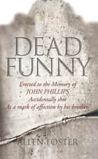 Dead Funny – The Little Book of Irish Grave Humour - Curious Irish Gravestone Inscriptions ebook by Allen Foster