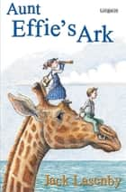 Aunt Effie's Ark ebook by Jack Lasenby