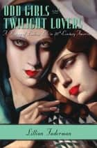 Odd Girls and Twilight Lovers - A History of Lesbian Life in Twentieth-Century America ebook by Lillian Faderman