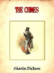 The chimes: a goblin story of some bells that rang an old year out and a new year in [Annotated] ebook by Charles Dickens