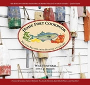 Home Port Cookbook - Beloved Recipes from Martha's Vineyard ebook by Will Holtham,Susan Tobey White