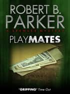 Playmates ebook by Robert B. Parker