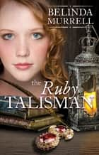 The Ruby Talisman ebook by Belinda Murrell