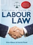 Everyone's Guide to Labour Law in South Africa ebook by Clive Gibson, Patrick Flood