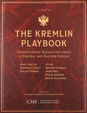 The Kremlin Playbook - Understanding Russian Influence in Central and Eastern Europe ebook by Heather A. Conley, James Mina, Ruslan Stefanov,...