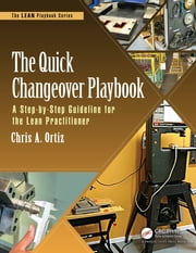 The Quick Changeover Playbook - A Step-by-Step Guideline for the Lean Practitioner ebook by Chris A. Ortiz
