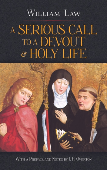 A Serious Call to a Devout and Holy Life ebook by William Law,J.H. Overton