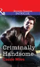 Criminally Handsome (Mills & Boon Intrigue) eBook by Cassie Miles