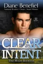 Clear Intent - High Sierras, #6 ebook by Diane Benefiel