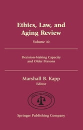 Ethics, Law, and Aging Review, Volume 10 - Decision-Making Capacity and Older Persons ebook by