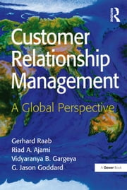 Customer Relationship Management - A Global Perspective ebook by Gerhard Raab,Riad A. Ajami,G. Jason Goddard